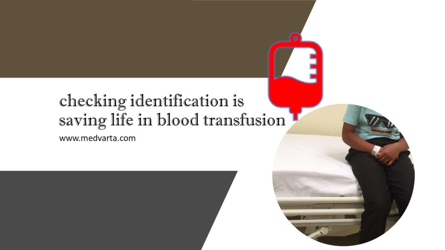 Checking identification is saving life in blood transfusion